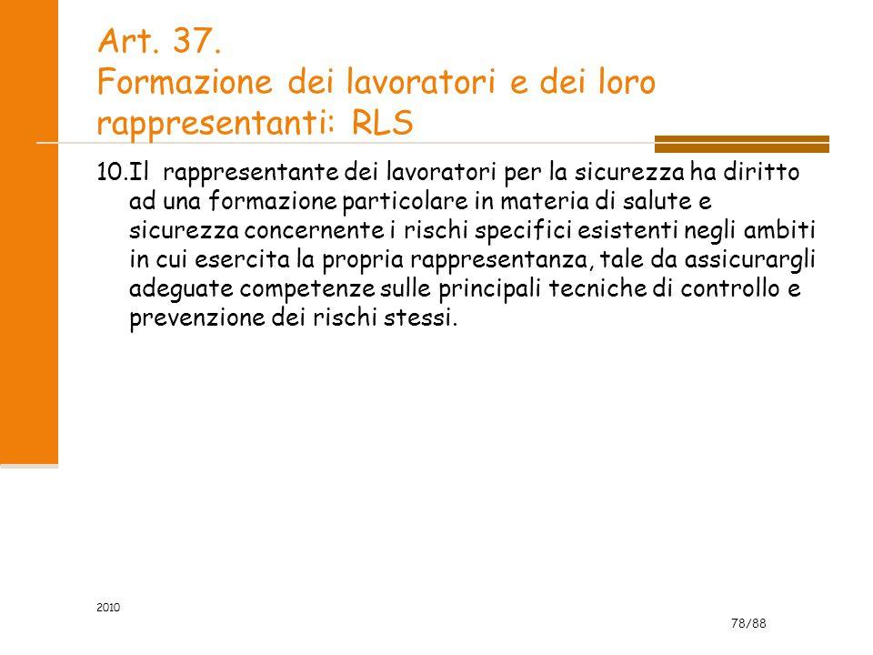 78/88 Art. 37. Formazione dei lavoratori e dei loro rappresentanti: RLS 10.Il rappresentante dei lavoratori per la sicurezza ha diritto ad una formazi
