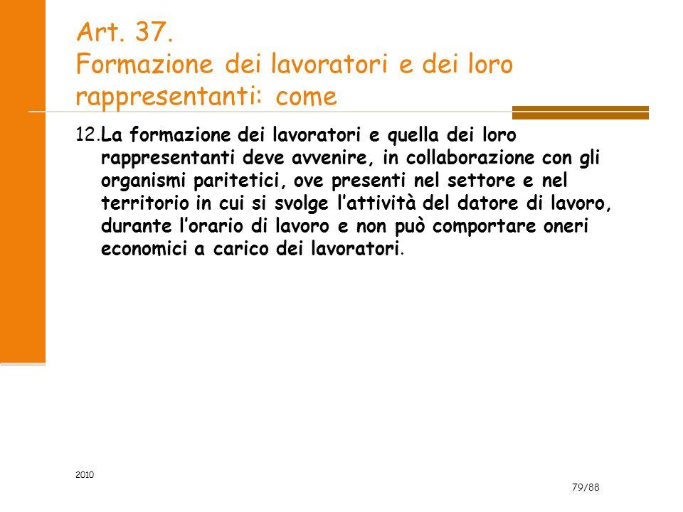 79/88 Art. 37. Formazione dei lavoratori e dei loro rappresentanti: come 12.La formazione dei lavoratori e quella dei loro rappresentanti deve avvenir