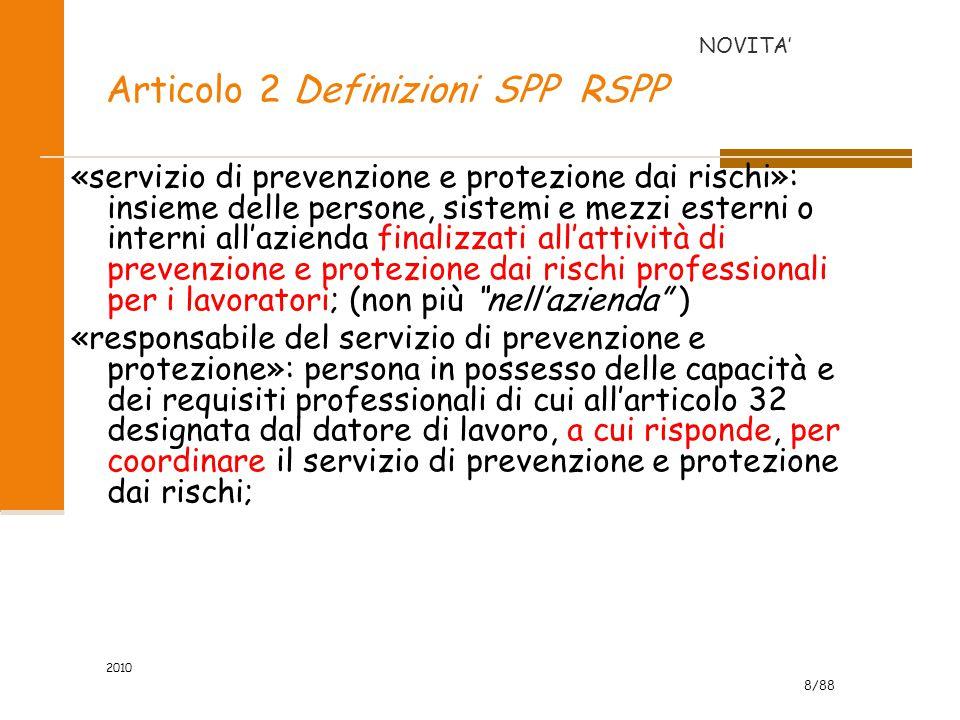 8/88 2010 Articolo 2 Definizioni SPP RSPP «servizio di prevenzione e protezione dai rischi»: insieme delle persone, sistemi e mezzi esterni o interni