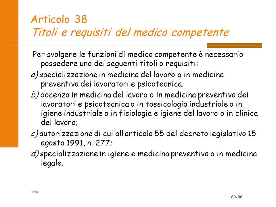 80/88 2010 Articolo 38 Titoli e requisiti del medico competente Per svolgere le funzioni di medico competente è necessario possedere uno dei seguenti