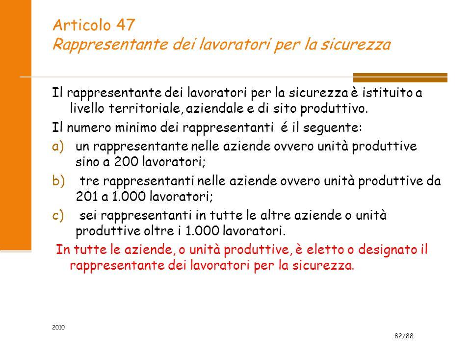 82/88 2010 Articolo 47 Rappresentante dei lavoratori per la sicurezza Il rappresentante dei lavoratori per la sicurezza è istituito a livello territoriale, aziendale e di sito produttivo.