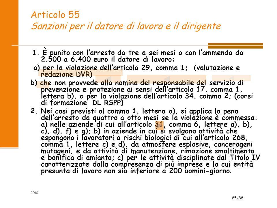 85/88 2010 Articolo 55 Sanzioni per il datore di lavoro e il dirigente 1. È punito con l'arresto da tre a sei mesi o con l'ammenda da 2.500 a 6.400 eu