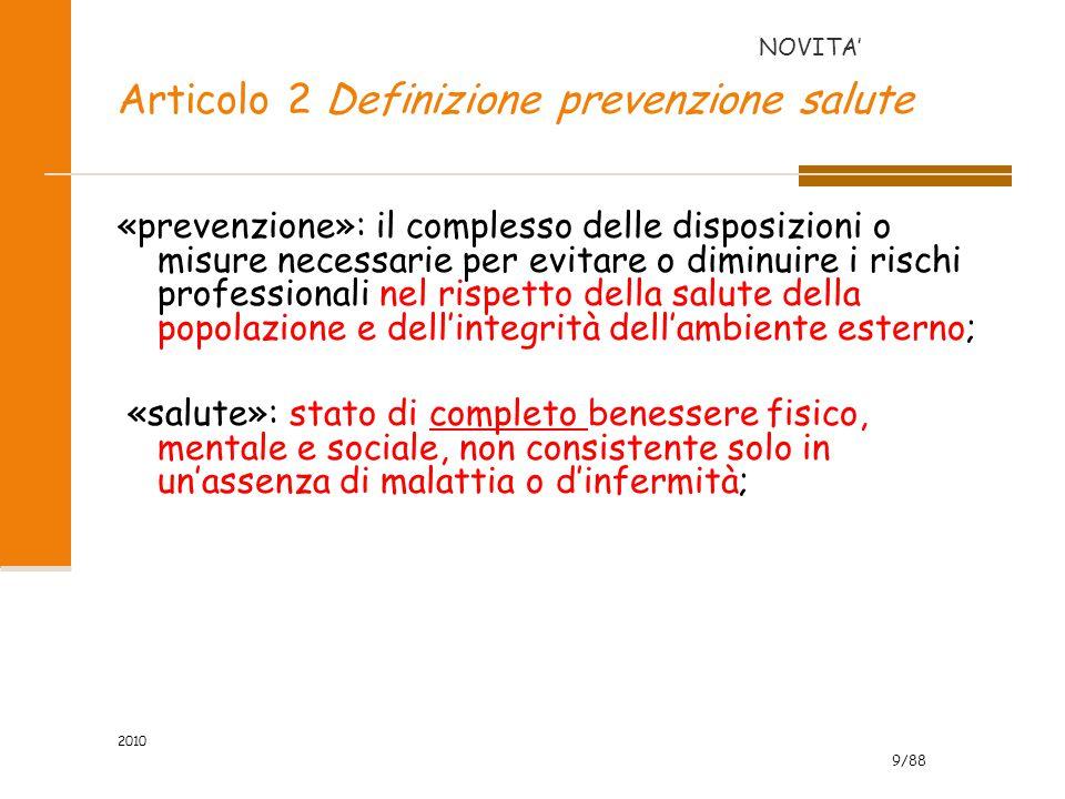 9/88 2010 Articolo 2 Definizione prevenzione salute «prevenzione»: il complesso delle disposizioni o misure necessarie per evitare o diminuire i risch