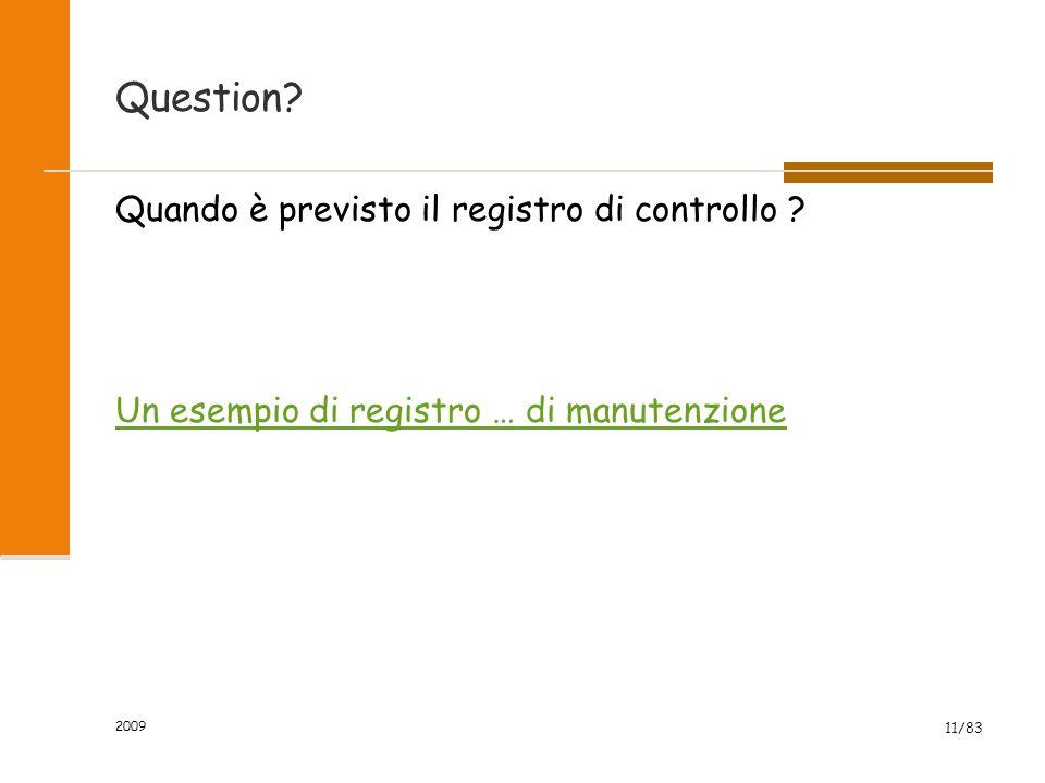 Question? Quando è previsto il registro di controllo ? Un esempio di registro … di manutenzione 2009 11/83