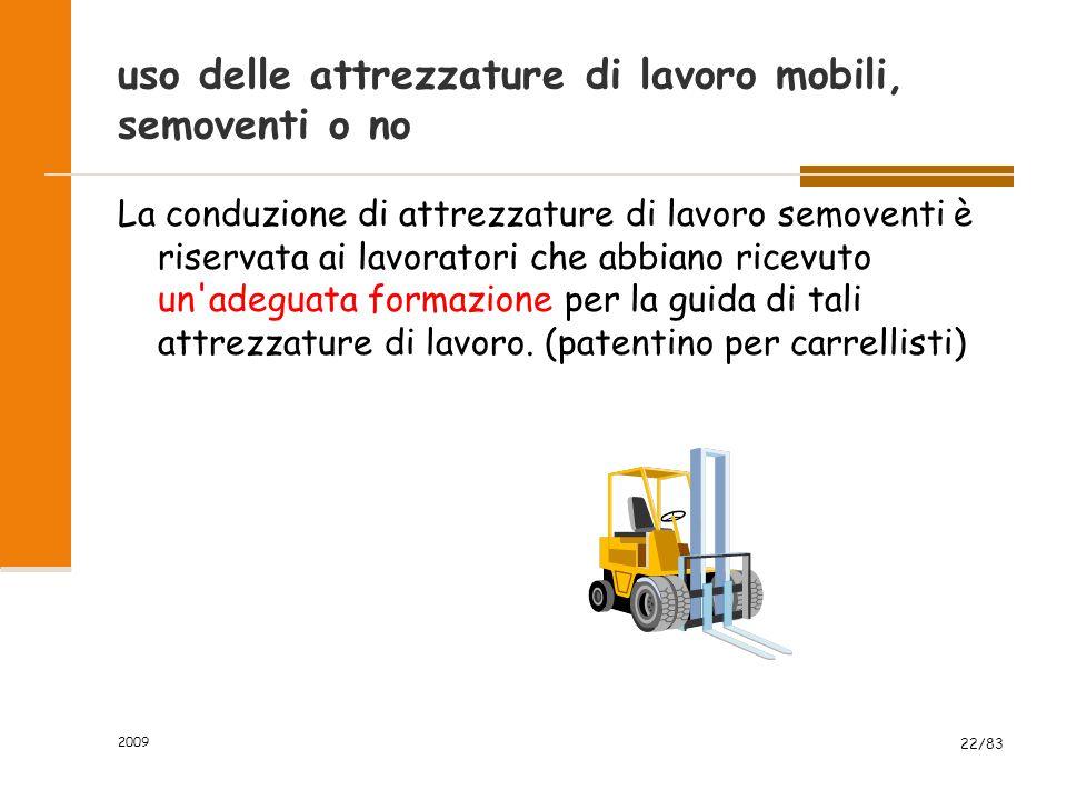 uso delle attrezzature di lavoro mobili, semoventi o no La conduzione di attrezzature di lavoro semoventi è riservata ai lavoratori che abbiano ricevu