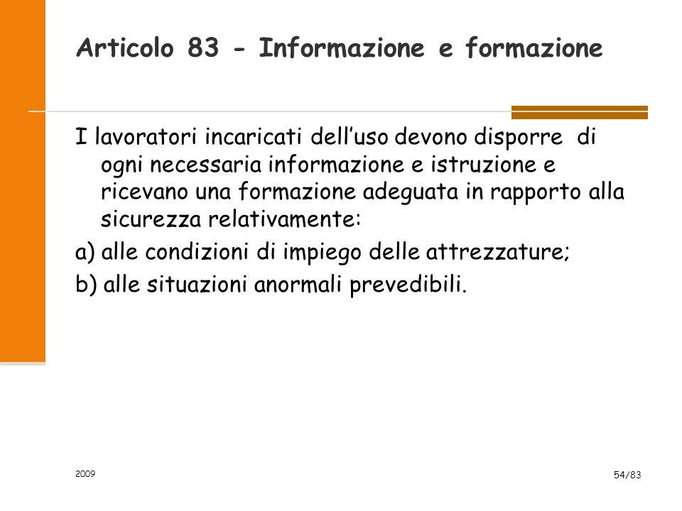 Articolo 83 - Informazione e formazione I lavoratori incaricati dell'uso devono disporre di ogni necessaria informazione e istruzione e ricevano una f
