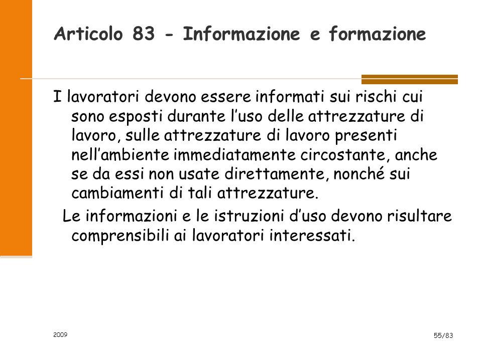 Articolo 83 - Informazione e formazione I lavoratori devono essere informati sui rischi cui sono esposti durante l'uso delle attrezzature di lavoro, s