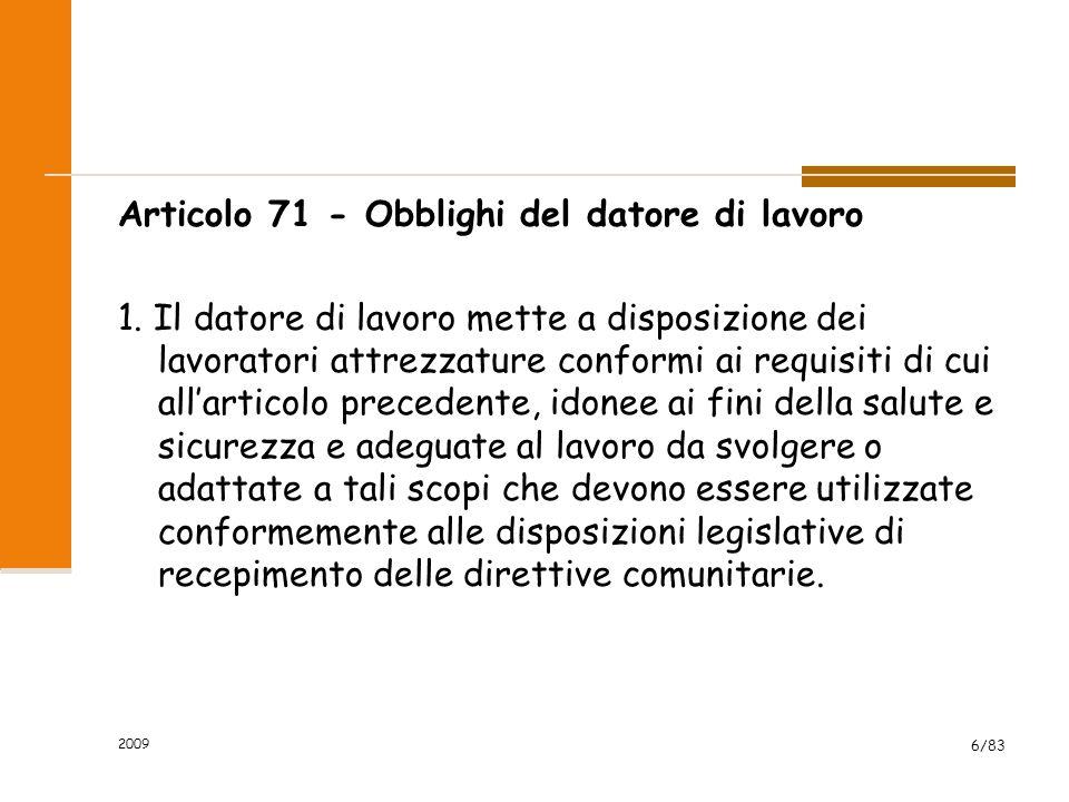 Articolo 71 - Obblighi del datore di lavoro 1. Il datore di lavoro mette a disposizione dei lavoratori attrezzature conformi ai requisiti di cui all'a