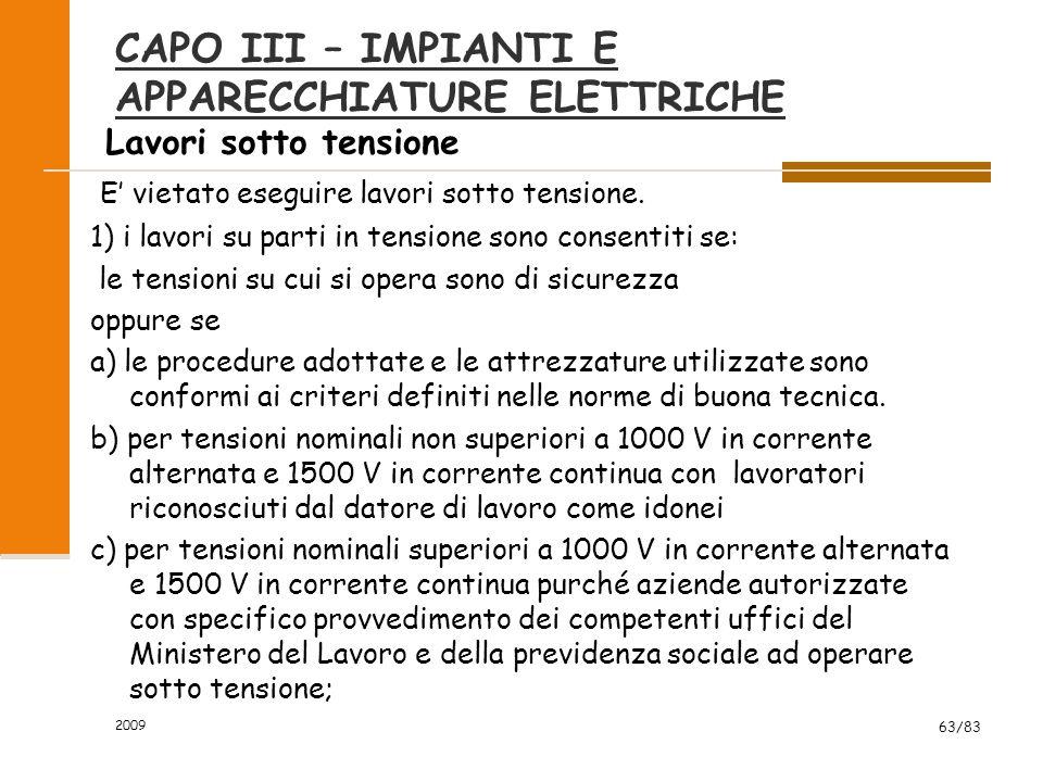 CAPO III – IMPIANTI E APPARECCHIATURE ELETTRICHE Lavori sotto tensione E' vietato eseguire lavori sotto tensione.