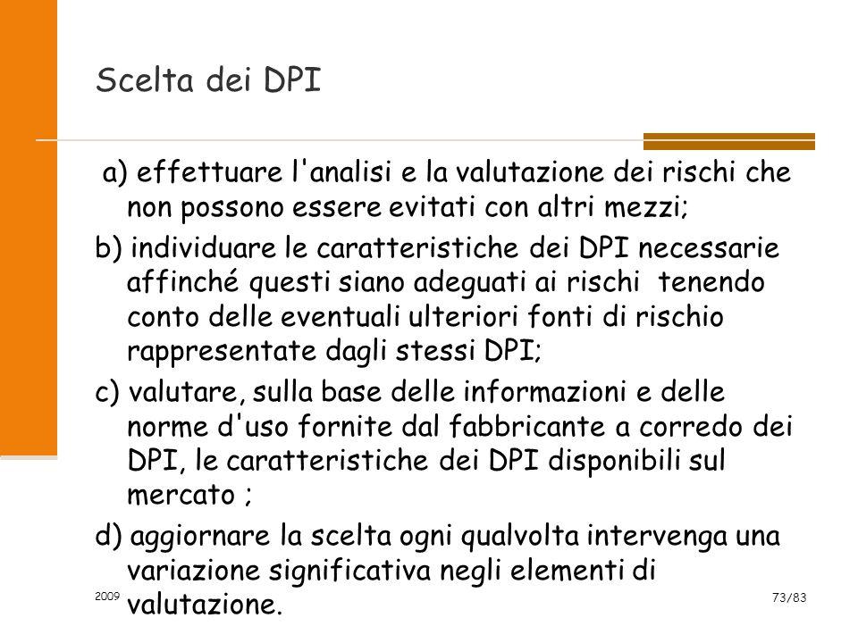 Scelta dei DPI a) effettuare l'analisi e la valutazione dei rischi che non possono essere evitati con altri mezzi; b) individuare le caratteristiche d