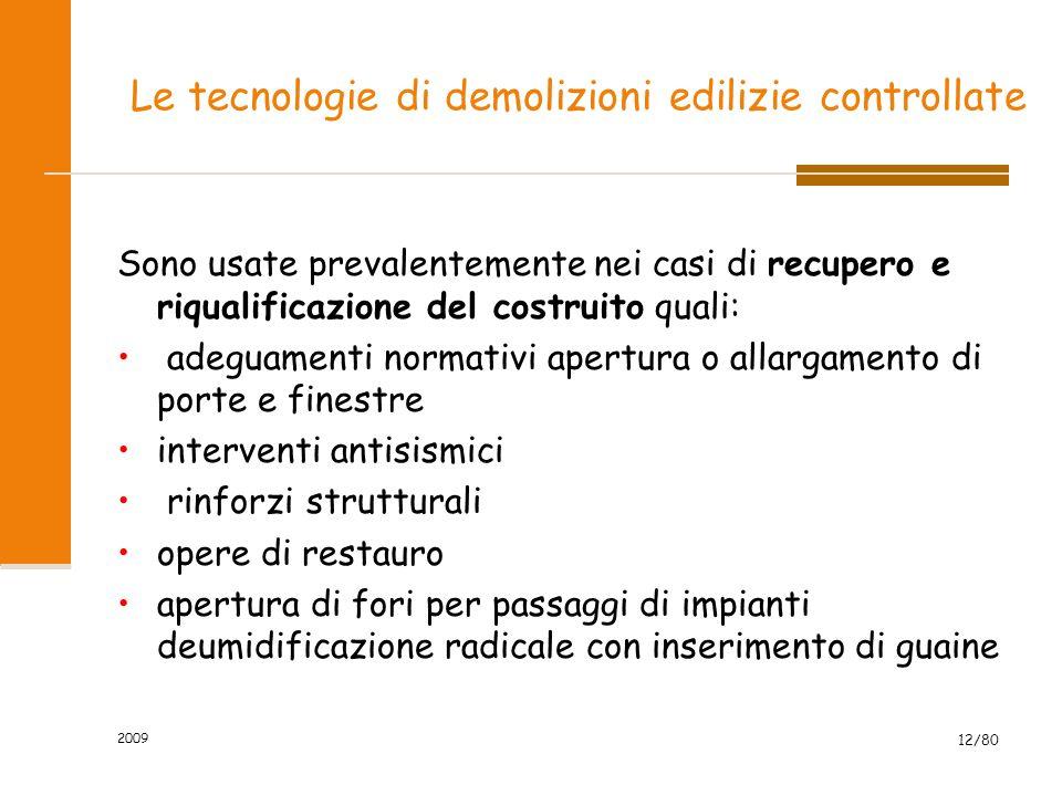 2009 12/80 Le tecnologie di demolizioni edilizie controllate Sono usate prevalentemente nei casi di recupero e riqualificazione del costruito quali: a