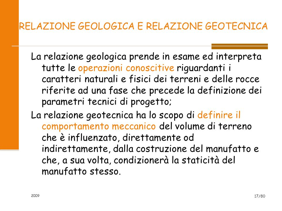 RELAZIONE GEOLOGICA E RELAZIONE GEOTECNICA La relazione geologica prende in esame ed interpreta tutte le operazioni conoscitive riguardanti i caratter