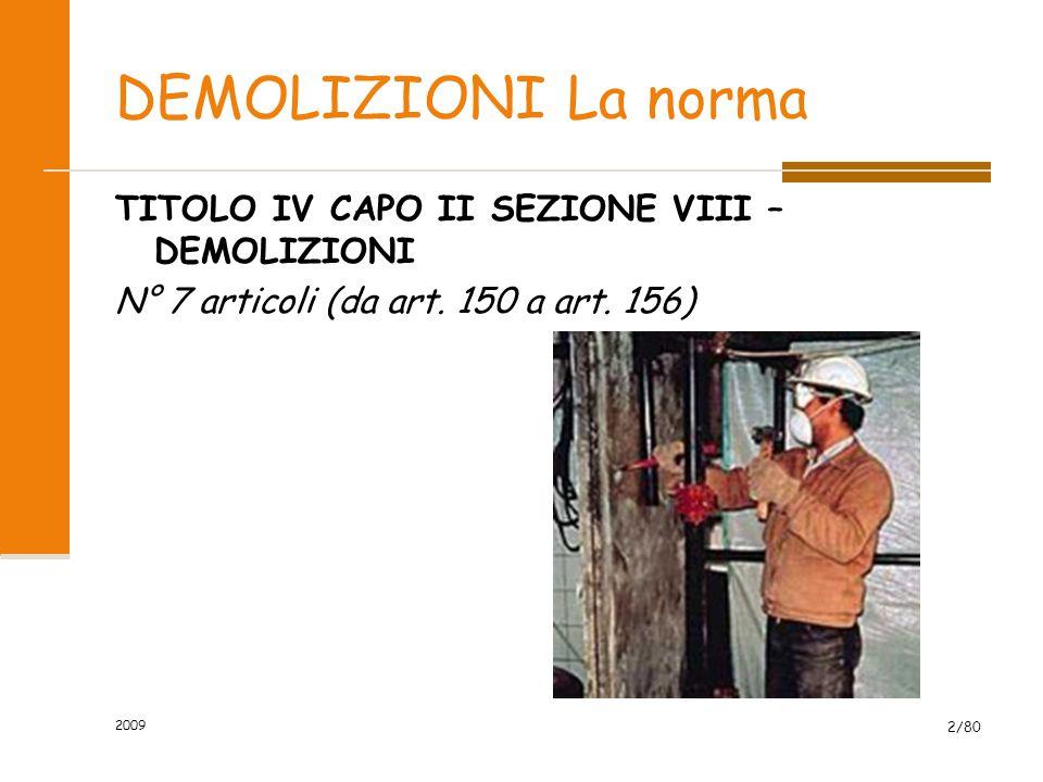 DEMOLIZIONI La norma TITOLO IV CAPO II SEZIONE VIII – DEMOLIZIONI N° 7 articoli (da art. 150 a art. 156) 2009 2/80