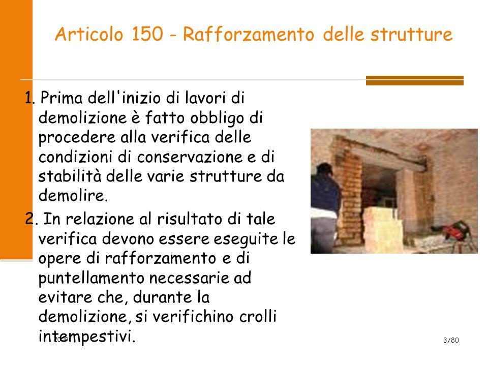 Articolo 150 - Rafforzamento delle strutture 1. Prima dell'inizio di lavori di demolizione è fatto obbligo di procedere alla verifica delle condizioni