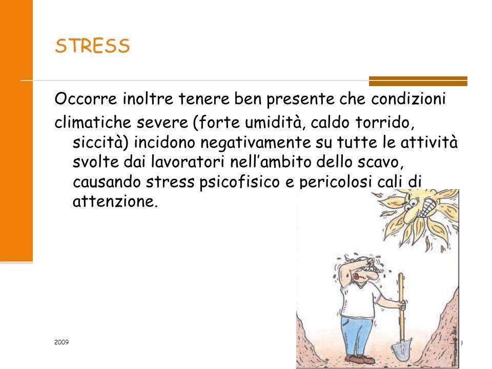 STRESS Occorre inoltre tenere ben presente che condizioni climatiche severe (forte umidità, caldo torrido, siccità) incidono negativamente su tutte le