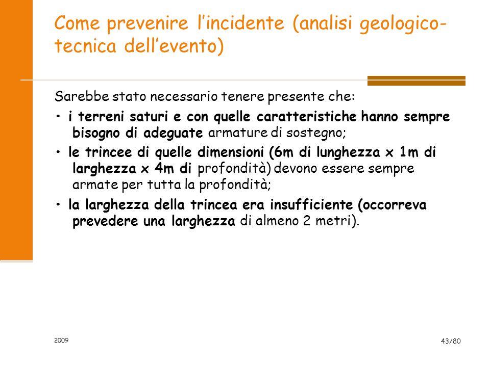 Come prevenire l'incidente (analisi geologico- tecnica dell'evento) Sarebbe stato necessario tenere presente che: i terreni saturi e con quelle caratt