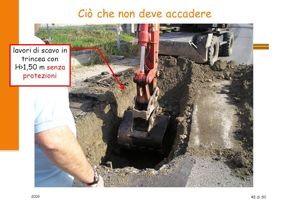 48 di 80 Ciò che non deve accadere lavori di scavo in trincea con H>1,50 m senza protezioni 2009