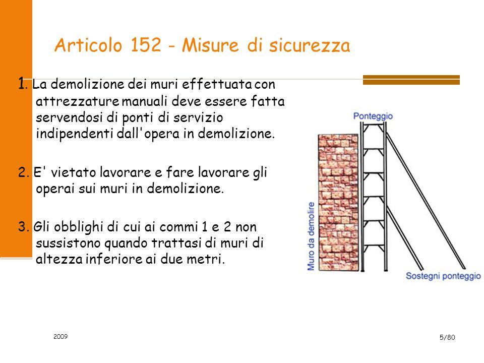 Articolo 152 - Misure di sicurezza 1. La demolizione dei muri effettuata con attrezzature manuali deve essere fatta servendosi di ponti di servizio in