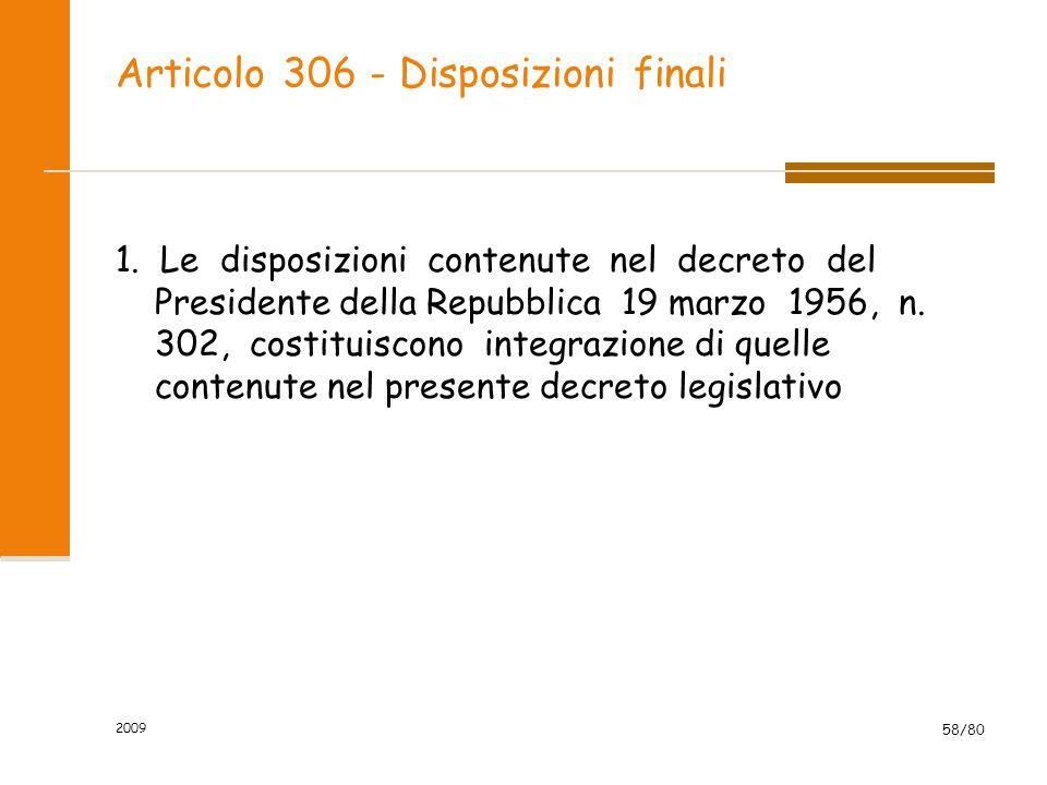 Articolo 306 - Disposizioni finali 1. Le disposizioni contenute nel decreto del Presidente della Repubblica 19 marzo 1956, n. 302, costituiscono integ