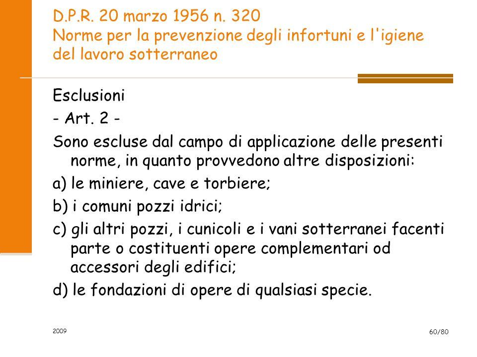 2009 60/80 D.P.R. 20 marzo 1956 n. 320 Norme per la prevenzione degli infortuni e l'igiene del lavoro sotterraneo Esclusioni - Art. 2 - Sono escluse d