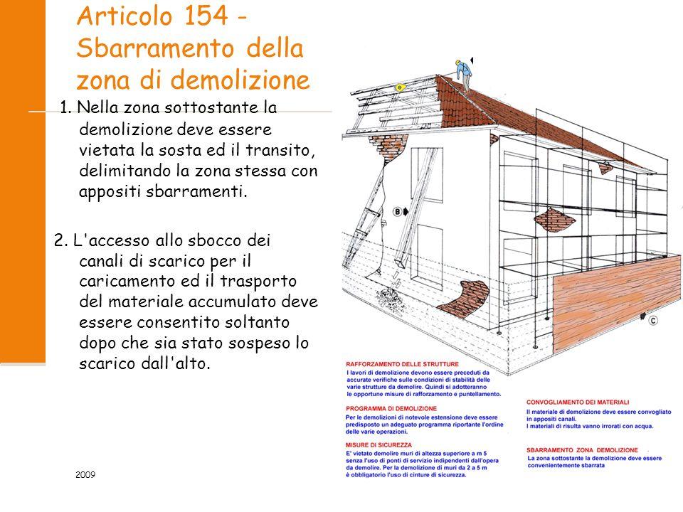 Articolo 154 - Sbarramento della zona di demolizione 1. Nella zona sottostante la demolizione deve essere vietata la sosta ed il transito, delimitando