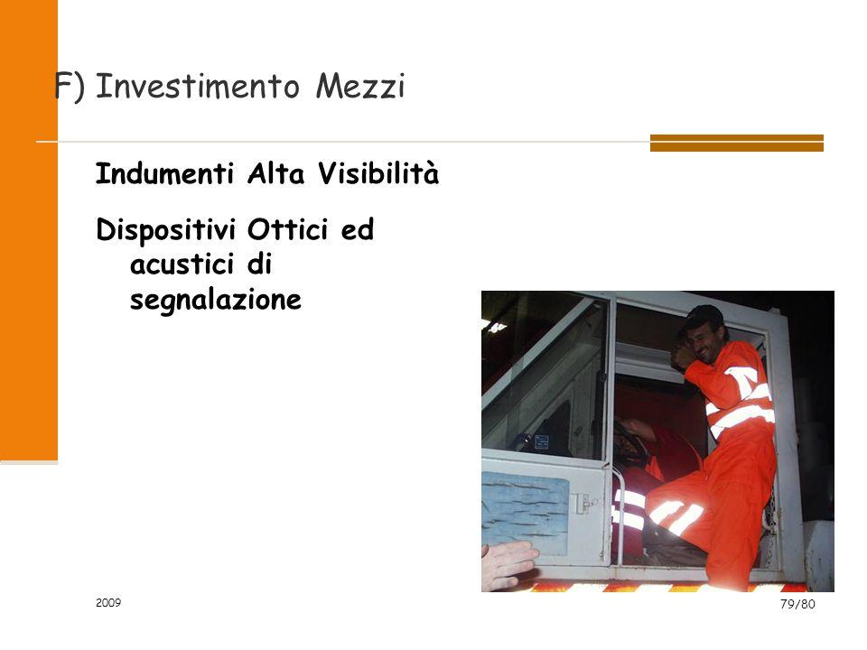 2009 79/80 Indumenti Alta Visibilità Dispositivi Ottici ed acustici di segnalazione F) Investimento Mezzi