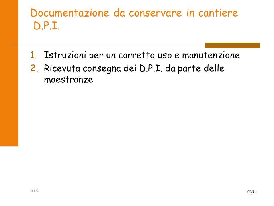Documentazione da conservare in cantiere D.P.I. 1.Istruzioni per un corretto uso e manutenzione 2.Ricevuta consegna dei D.P.I. da parte delle maestran