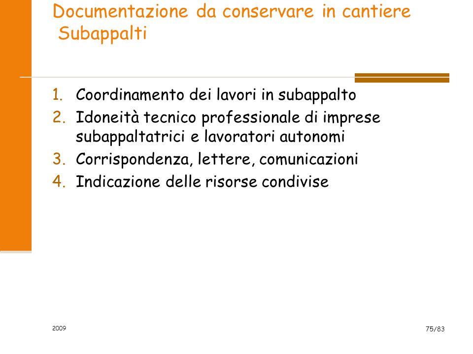 Documentazione da conservare in cantiere Subappalti 1.Coordinamento dei lavori in subappalto 2.Idoneità tecnico professionale di imprese subappaltatri