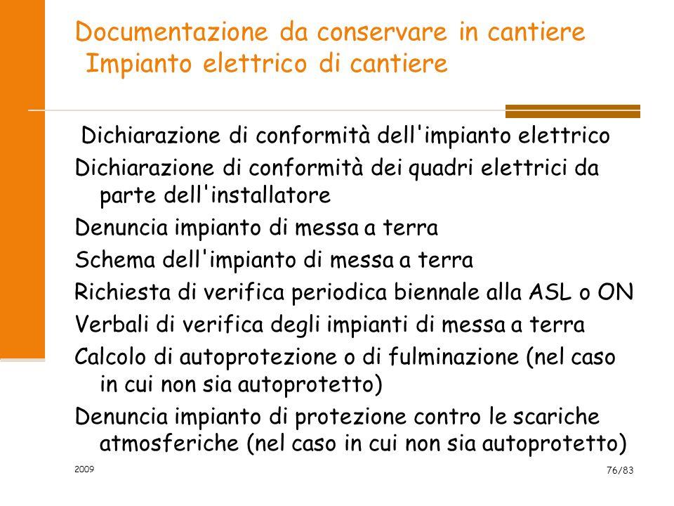 Documentazione da conservare in cantiere Impianto elettrico di cantiere Dichiarazione di conformità dell'impianto elettrico Dichiarazione di conformit
