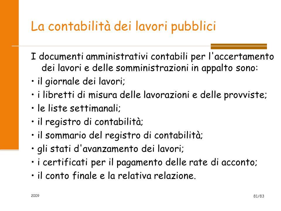 La contabilità dei lavori pubblici I documenti amministrativi contabili per l'accertamento dei lavori e delle somministrazioni in appalto sono: il gio
