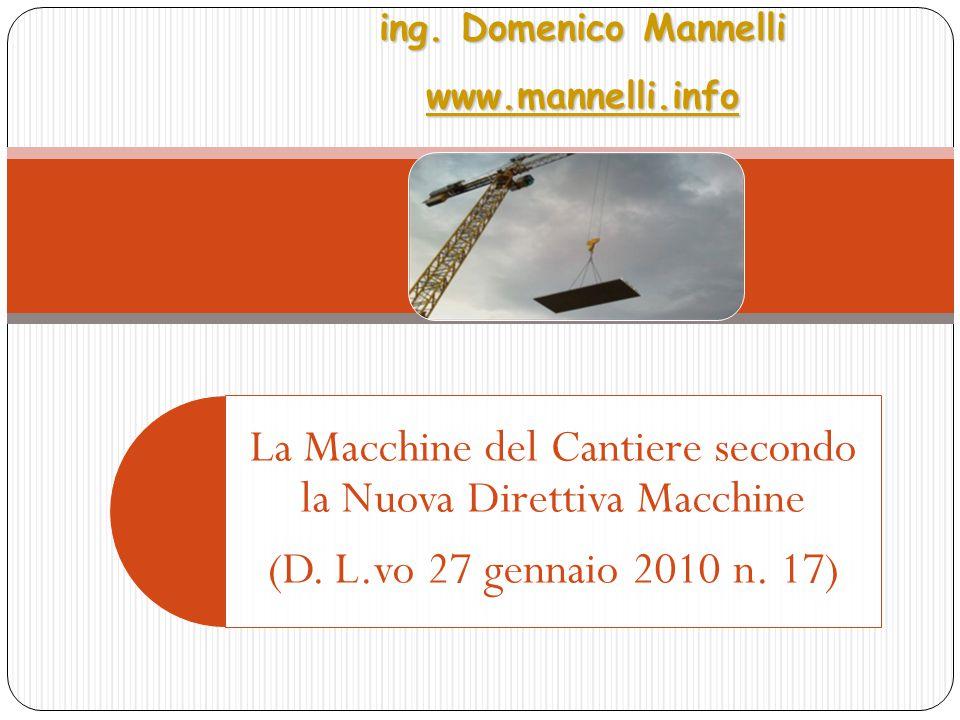 La Macchine del Cantiere secondo la Nuova Direttiva Macchine (D. L.vo 27 gennaio 2010 n. 17)ing. Domenico Mannelli wwww wwww wwww.... mmmm aaaa nnnn n