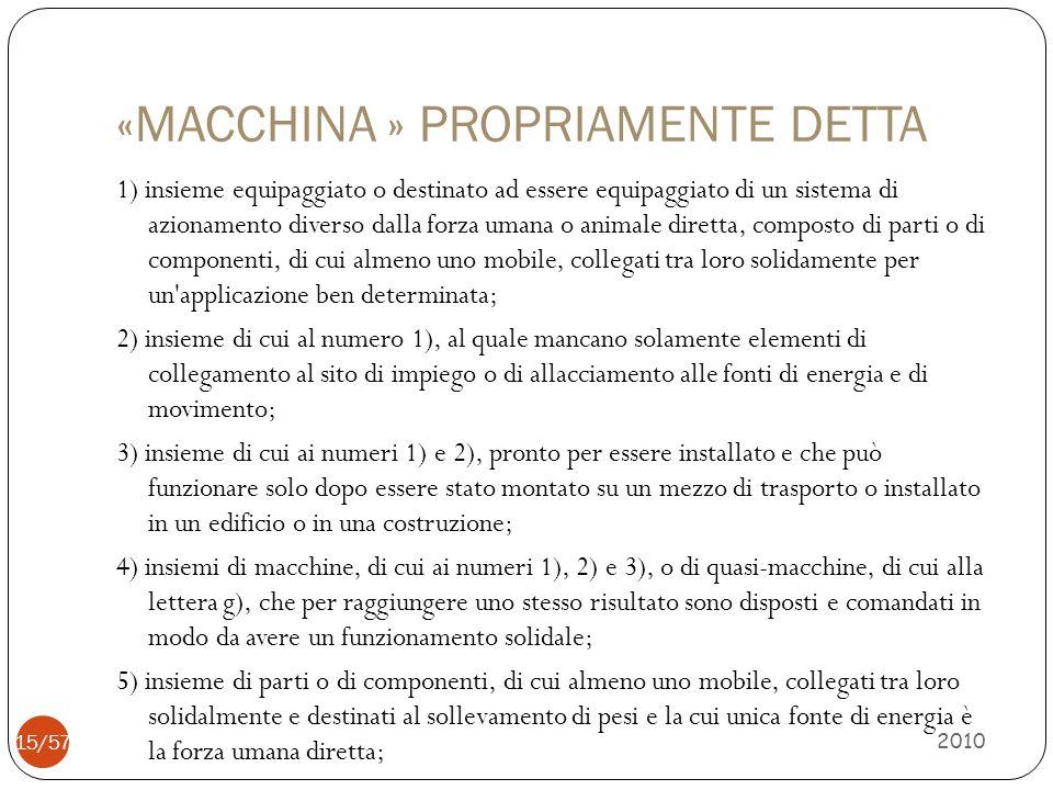 «MACCHINA » PROPRIAMENTE DETTA 1) insieme equipaggiato o destinato ad essere equipaggiato di un sistema di azionamento diverso dalla forza umana o ani