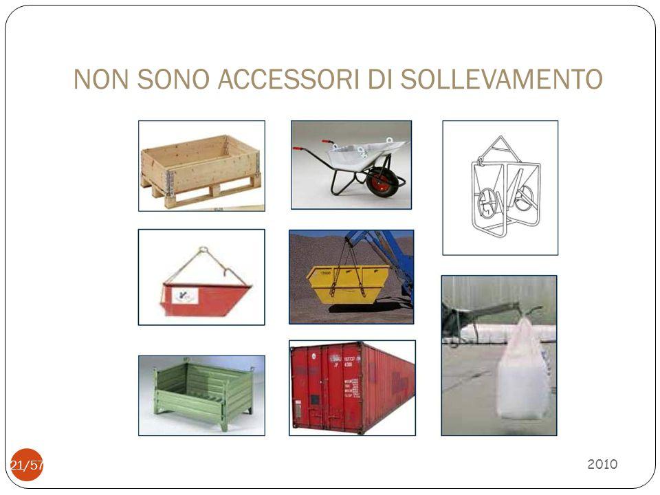 NON SONO ACCESSORI DI SOLLEVAMENTO 2010 21/57