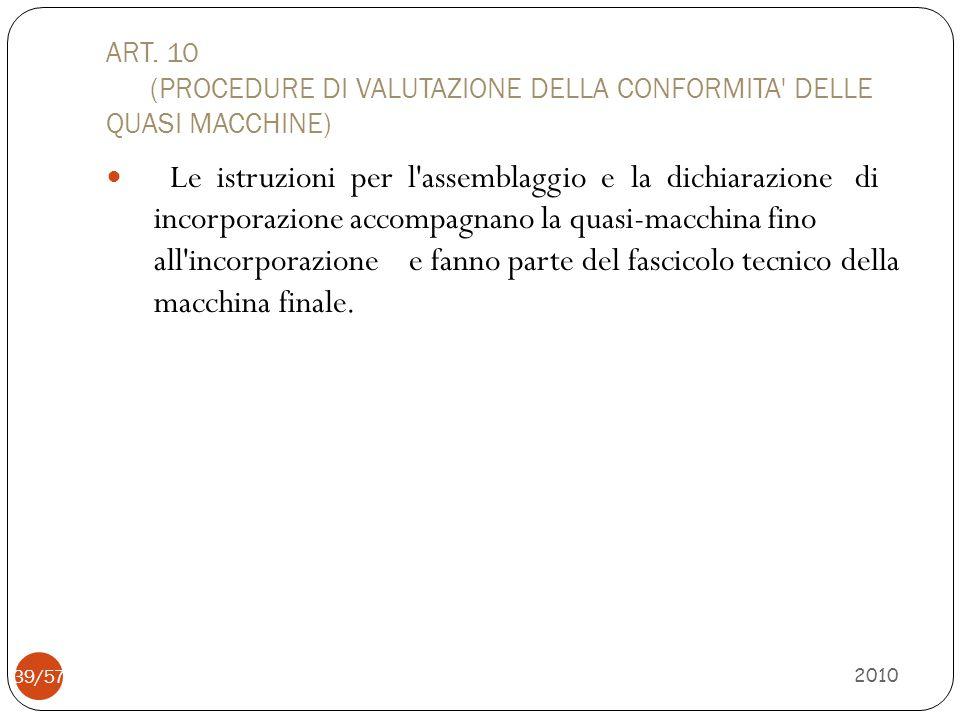 ART. 10 (PROCEDURE DI VALUTAZIONE DELLA CONFORMITA' DELLE QUASI MACCHINE) Le istruzioni per l'assemblaggio e la dichiarazione di incorporazione accomp