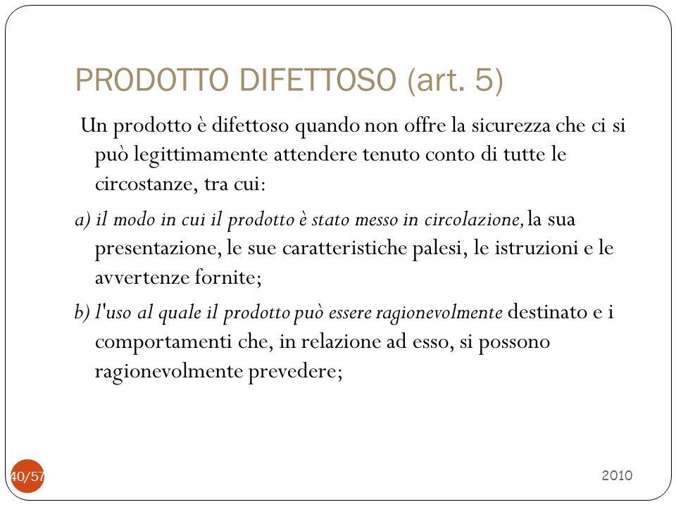 PRODOTTO DIFETTOSO (art. 5) Un prodotto è difettoso quando non offre la sicurezza che ci si può legittimamente attendere tenuto conto di tutte le circ