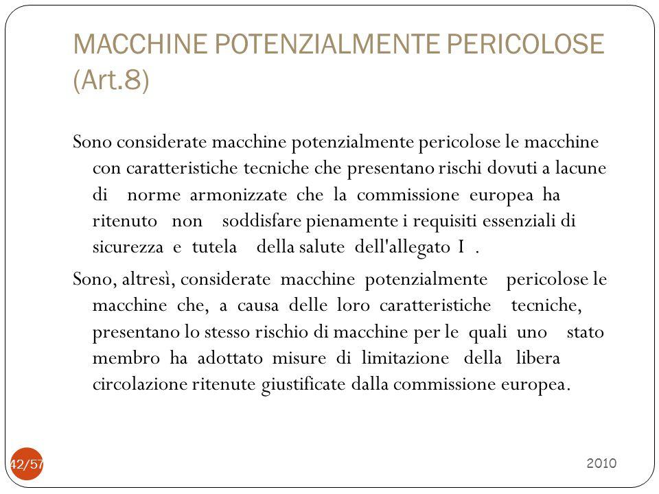 MACCHINE POTENZIALMENTE PERICOLOSE (Art.8) Sono considerate macchine potenzialmente pericolose le macchine con caratteristiche tecniche che presentano