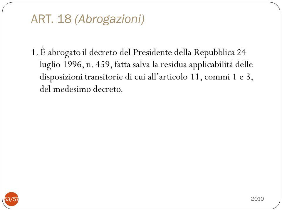 ART. 18 (Abrogazioni) 1. È abrogato il decreto del Presidente della Repubblica 24 luglio 1996, n. 459, fatta salva la residua applicabilità delle disp