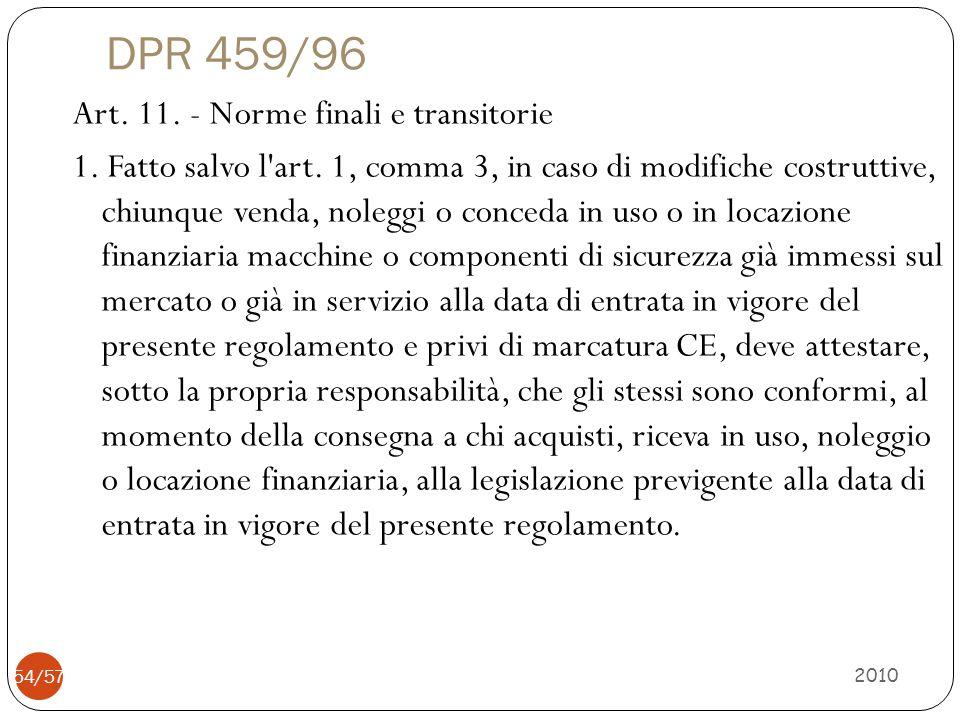DPR 459/96 Art. 11. - Norme finali e transitorie 1. Fatto salvo l'art. 1, comma 3, in caso di modifiche costruttive, chiunque venda, noleggi o conceda