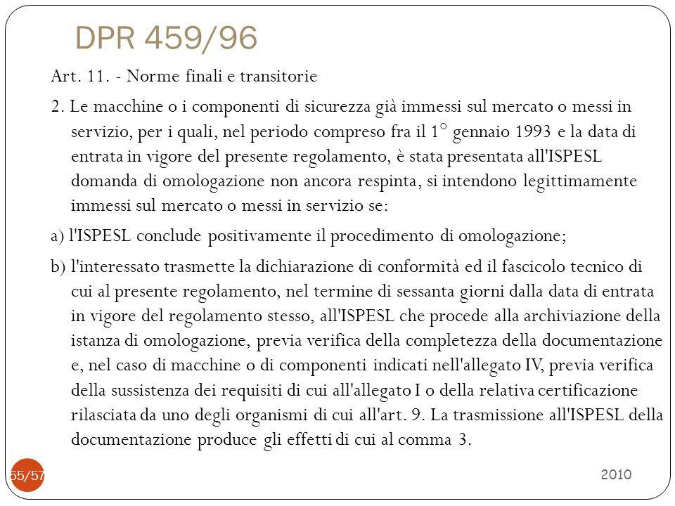 DPR 459/96 Art. 11. - Norme finali e transitorie 2. Le macchine o i componenti di sicurezza già immessi sul mercato o messi in servizio, per i quali,