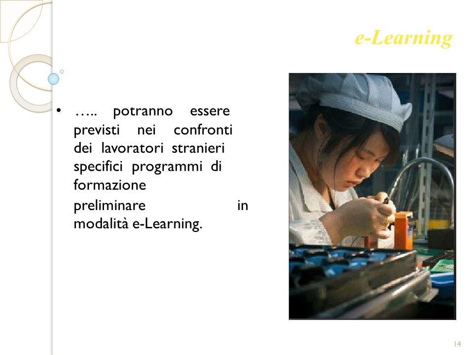 e-Learning ….. potranno essere previsti nei confronti dei lavoratori stranieri specifici programmi di formazione preliminare in modalità e-Learning. 1