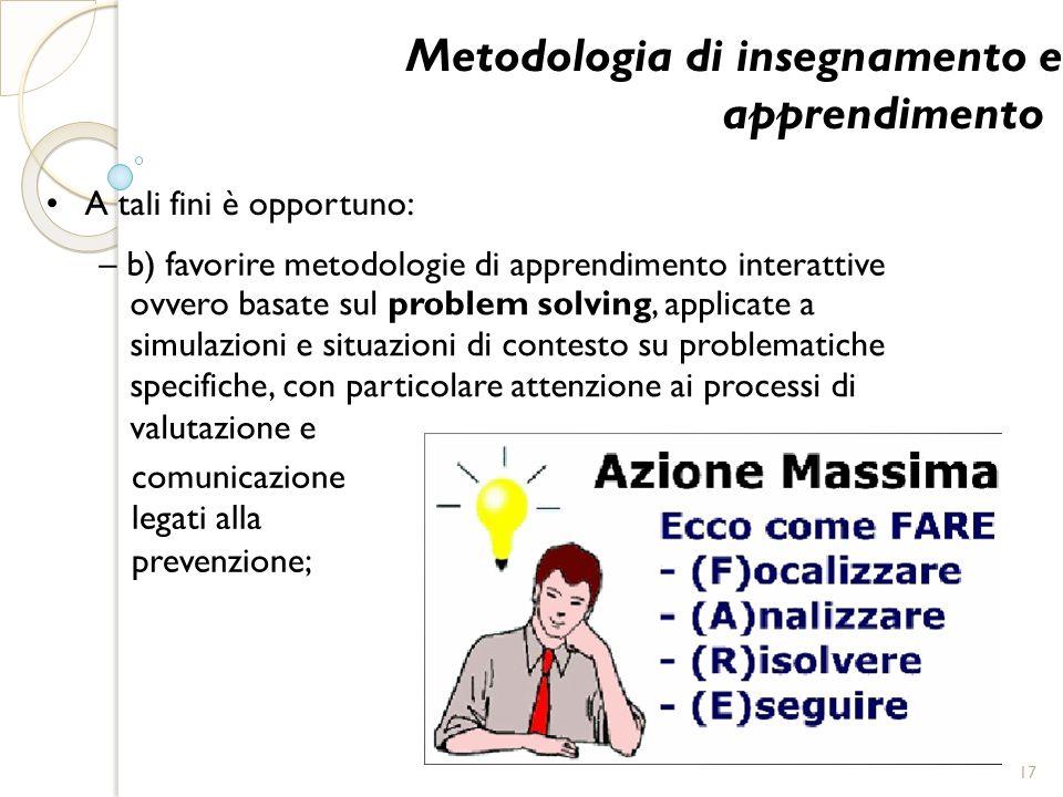 Metodologia di insegnamento e apprendimento A tali fini è opportuno: – b) favorire metodologie di apprendimento interattive ovvero basate sul problem