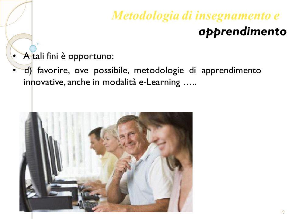 Metodologia di insegnamento e apprendimento A tali fini è opportuno: d) favorire, ove possibile, metodologie di apprendimento innovative, anche in mod