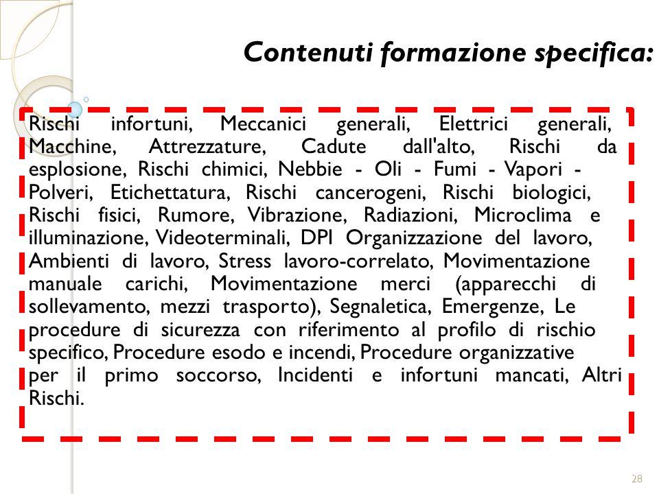 Contenuti formazione specifica: Rischi infortuni, Meccanici generali, Elettrici generali, Macchine, Attrezzature, Cadute dall'alto, Rischi da esplosio