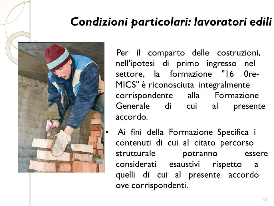 Condizioni particolari: lavoratori edili Per il comparto delle costruzioni, nell'ipotesi di primo ingresso nel settore, la formazione