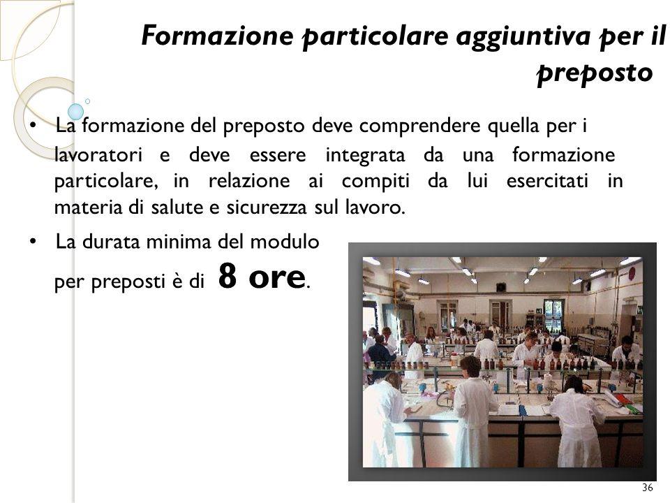 Formazione particolare aggiuntiva per il preposto La formazione del preposto deve comprendere quella per i lavoratori e deve essere integrata da una f