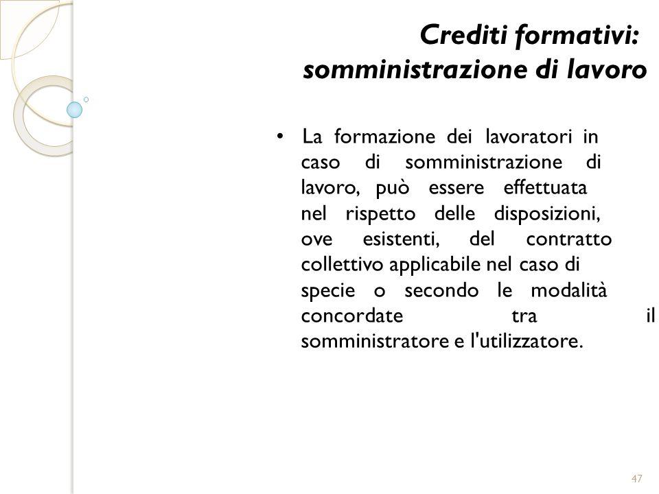 Crediti formativi: somministrazione di lavoro La formazione dei lavoratori in caso di somministrazione di lavoro, può essere effettuata nel rispetto d