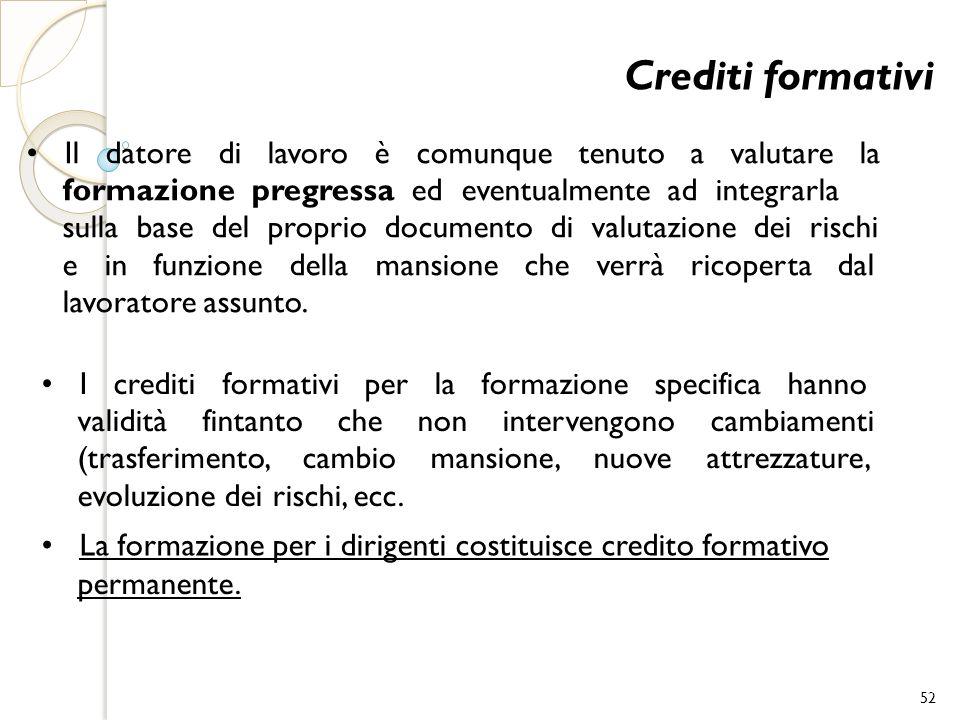 Crediti formativi Il datore di lavoro è comunque tenuto a valutare la formazione pregressa ed eventualmente ad integrarla sulla base del proprio docum