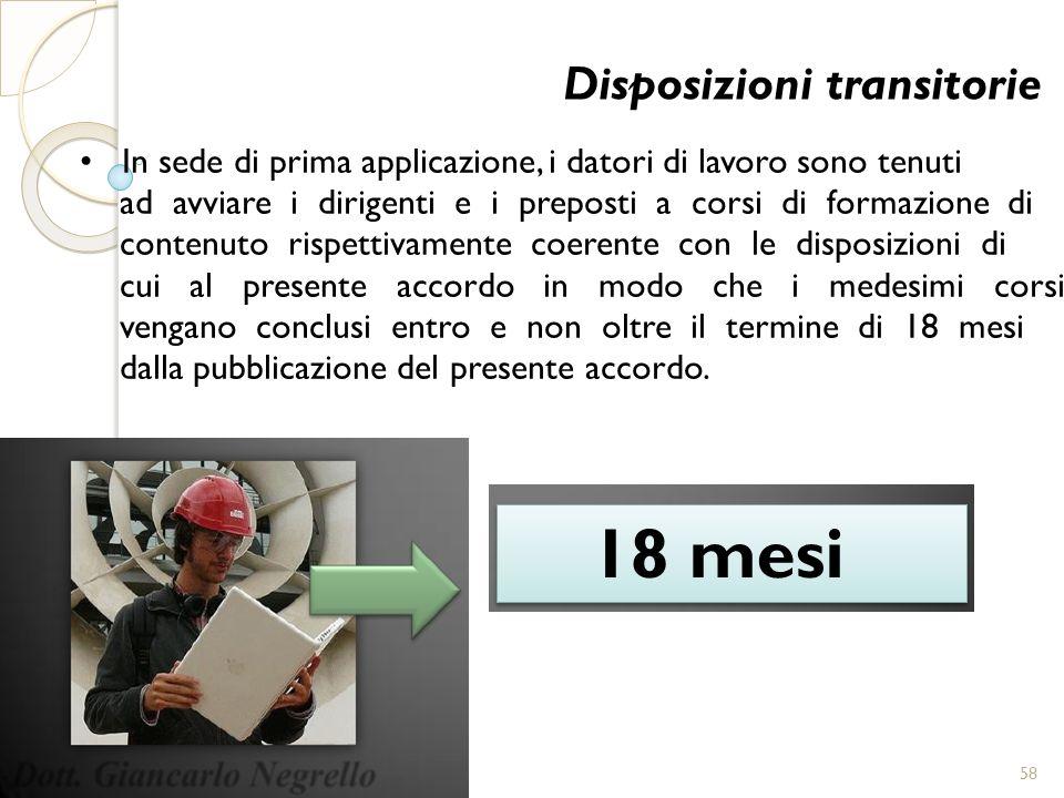 Disposizioni transitorie In sede di prima applicazione, i datori di lavoro sono tenuti ad avviare i dirigenti e i preposti a corsi di formazione di co