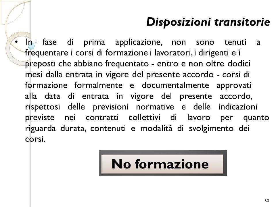 Disposizioni transitorie In fase di prima applicazione, non sono tenuti a frequentare i corsi di formazione i lavoratori, i dirigenti e i preposti che