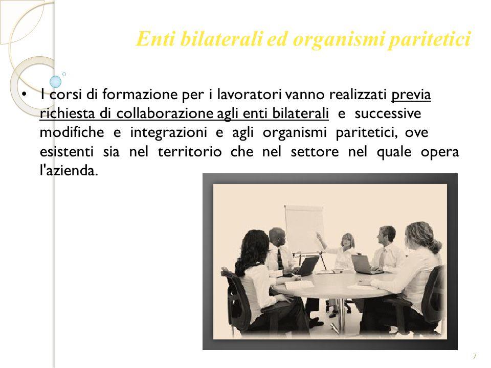 Enti bilaterali ed organismi paritetici I corsi di formazione per i lavoratori vanno realizzati previa richiesta di collaborazione agli enti bilateral